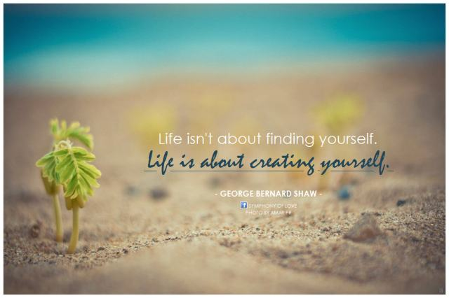 George-Bernard-Shaw-Life-isnt-about-finding-yourself.-Life-is-about-creating-yourself