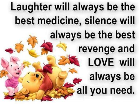 Laughter-will-always-be-the-best-medicine-silence-will-always-be-the-best-revenge-and-Love-will-always-be-all-you-need